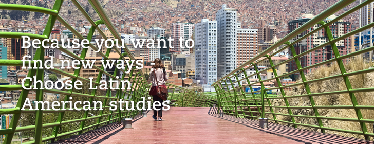 Because you want to find new ways: Choose Latin American studies